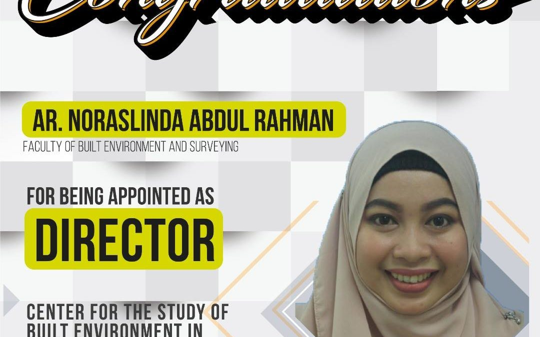 Congratulations Ar Noraslinda Abdul Rahman for being appointed as Director Centre For The Study Of Built Environment In The Malay World (KALAM) UTM